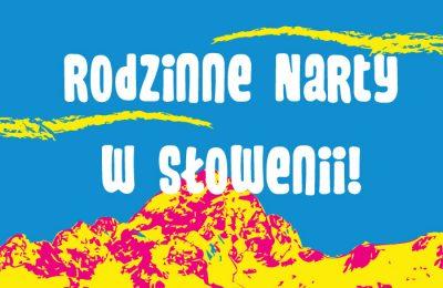 Rodzinne Narty w Słowenii!